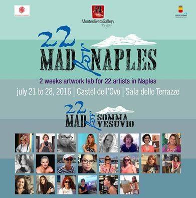 22 artists MADforNAples Mostra internazionale di arte contemporanea a Castel dell'Ovo, Sala delle Terrazze 21 – 28 luglio 2016: il progetto che porta tutto il mondo sotto il Vulcano
