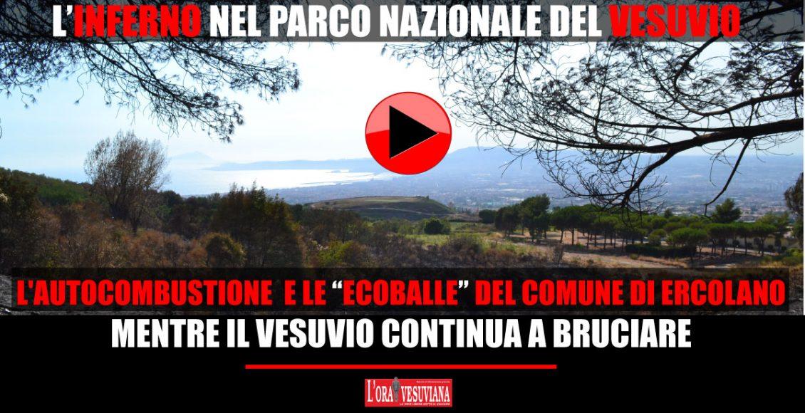 """(VIDEO) Un Nuovo inferno. L'autocombustione e le """"ECOBALLE"""" del comune di Ercolano mentre il Parco Nazionale del Vesuvio continua a bruciare…"""