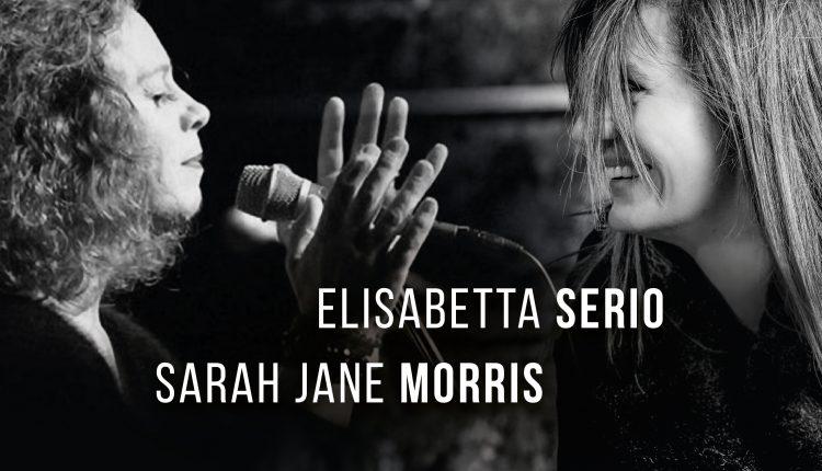 Elisabetta Serio feat Sarah Jane Morris, venerdì 9 marzo, ore 19.00, presso il teatro Summarte di Somma Vesuviana per la rassegna Jazz&Baccalà