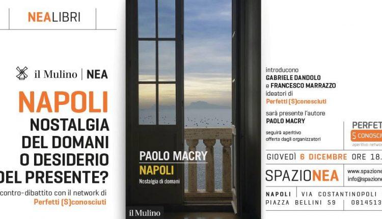 Paolo Macry dialoga con il network di Perfetti (S)conosciuti sull'immagine di Napoli tra nostalgia del domani e desiderio del presente,  Giovedì 6 dicembre, ore 18.00 allo  Spazio NEA