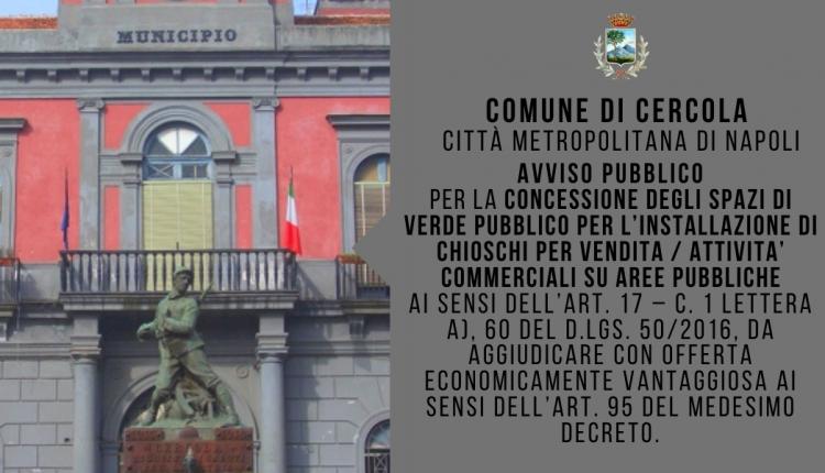 COMUNE DI CERCOLA CITTÀ METROPOLITANA DI NAPOLI / AVVISO PUBBLICO PER LA CONCESSIONE DEGLI SPAZI DI VERDE PUBBLICO PER L'INSTALLAZIONE DI CHIOSCHI PER VENDITA / ATTIVITA' COMMERCIALI SU AREE PUBBLICHE