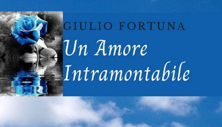 """""""UN AMORE INTRAMONTABILE"""", LA RACCOLTA DI POESIE DI GIULIO FORTUNA"""