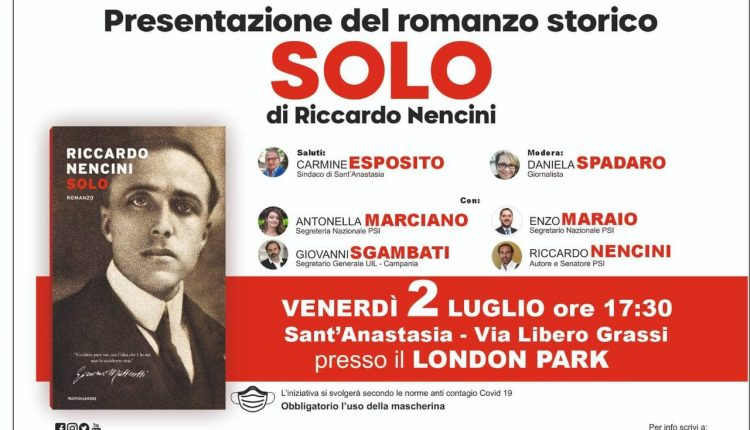 """A Sant'Anastasia sbarca """"Solo"""": questa sera al London Park, il senatore Riccardo Nencini (Psi) presenta il suo romanzo storico su Giacomo Matteotti"""