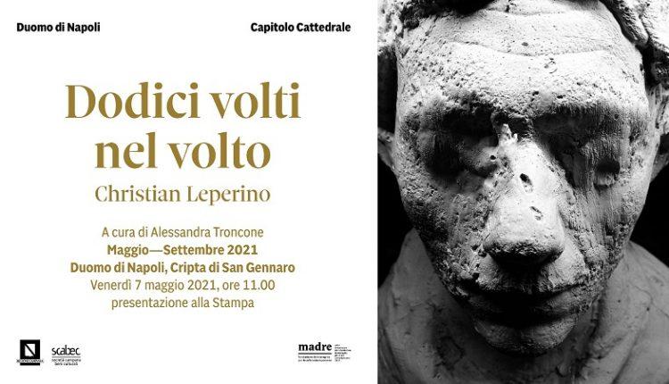 """L'arte a Napoli; al Duomo """"Dodici volti nel volto"""" di Christian Leperino. Saranno esposti fino a settembre"""
